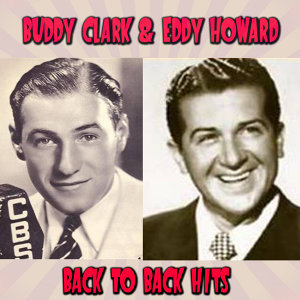 Buddy Clark & Eddy Howard
