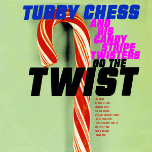 Tubby Chess & His Candy Stripe Twisters