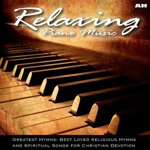 Relaxing Piano Music: Greatest Hymns: Best Loved Religious Hymns and Spiritual Songs for Christian Devotion 歌手頭像