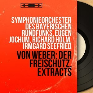 Symphonieorchester des Bayerischen Rundfunks, Eugen Jochum, Richard Holm, Irmgard Seefried 歌手頭像