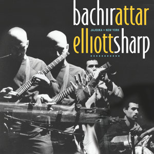 Bachir Attar & Elliott Sharp 歌手頭像