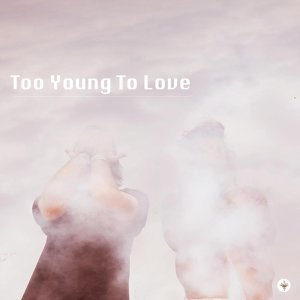 Too Young To Love 歌手頭像