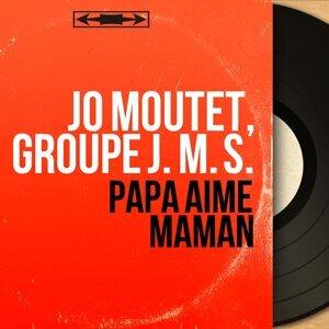Jo Moutet, Groupe J. M. S. 歌手頭像