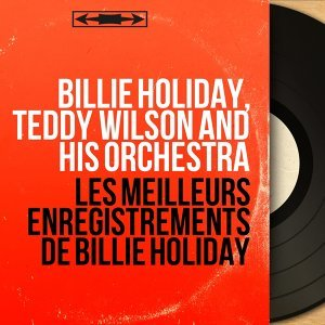 Billie Holiday, Teddy Wilson and his Orchestra