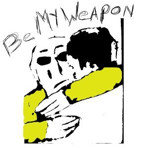 Be My Weapon