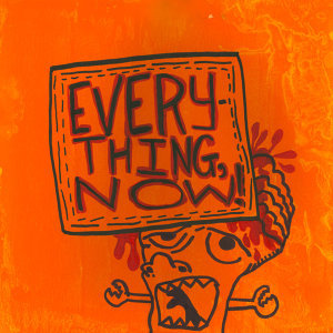 Everything, Now!