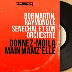 Bob Martin, Raymond Le Sénéchal et son orchestre アーティスト写真