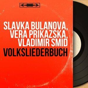 Slavka Bulanova, Vera Prikazska, Vladimir Smid 歌手頭像