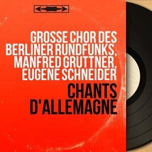 Grosse Chor des Berliner Rundfunks, Manfred Gruttner, Eugène Schneider 歌手頭像