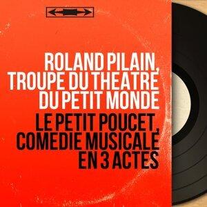 Roland Pilain, Troupe du Théâtre du Petit Monde アーティスト写真