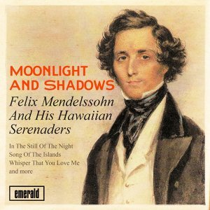 Felix Mendelssohn & His Hawaiian Serenaders