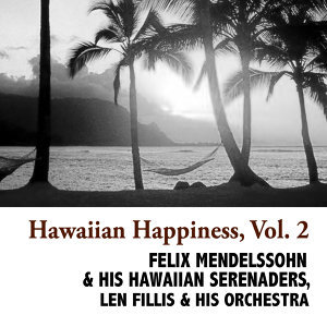 Felix Mendelssohn & His Hawaiian Serenaders, Len Fillis & His Orchestra アーティスト写真