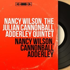 Nancy Wilson, The Julian Cannonball Adderley Quintet 歌手頭像