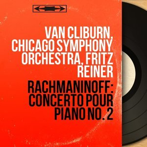 Van Cliburn, Chicago Symphony Orchestra, Fritz Reiner 歌手頭像