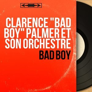 "Clarence ""Bad Boy"" Palmer et son orchestre 歌手頭像"