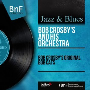 Bob Crosby's and His Orchestra 歌手頭像