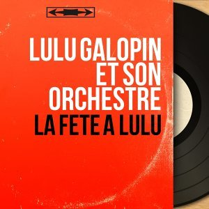 Lulu Galopin et son orchestre 歌手頭像