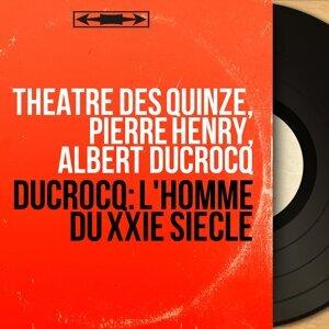 Théâtre des Quinze, Pierre Henry, Albert Ducrocq 歌手頭像