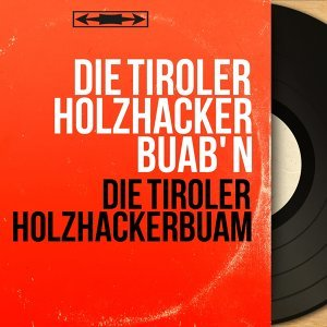 Die Tiroler Holzhacker Buab' N アーティスト写真