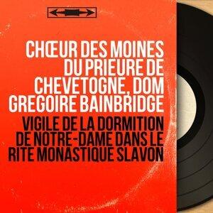 Chœur des moines du prieuré de Chevetogne, Dom Grégoire Bainbridge 歌手頭像