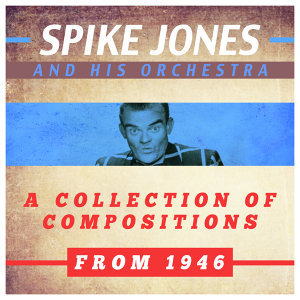 Spike Jones and His Orchestra 歌手頭像