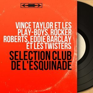 Vince Taylor et les Play-Boys, Rocker Roberts, Eddie Barclay et les Twisters アーティスト写真