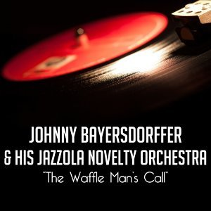 Johnny Bayersdorffer And His Jazzola Novelty Orchestra