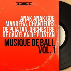 Anak Anak Gde Mandera, Chanteurs de Pliatan, Orchestre de gamelan de Pliatan アーティスト写真