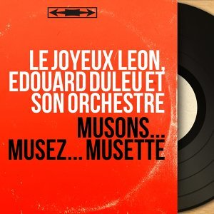 Le joyeux Léon, Edouard Duleu et son orchestre 歌手頭像