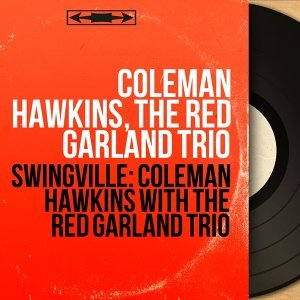 Coleman Hawkins, The Red Garland Trio