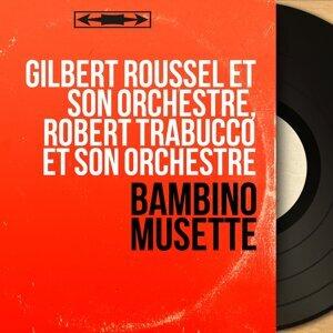 Gilbert Roussel et son orchestre, Robert Trabucco et son orchestre 歌手頭像