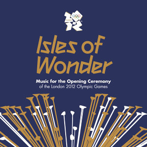 Isles Of Wonder: Music For The Opening Ceremony Of The London 2012 Olympic Games 歌手頭像