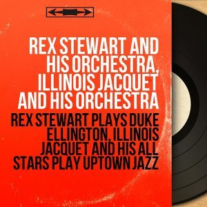 Rex Stewart and His Orchestra, Illinois Jacquet and His Orchestra 歌手頭像