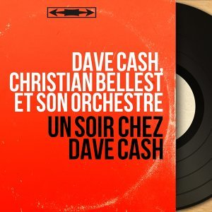 Dave Cash, Christian Bellest et son orchestre
