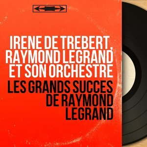 Irène de Trébert, Raymond Legrand et son orchestre 歌手頭像