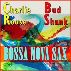 Charlie Rouse/ Bossa Nova Bacchanal/Bud Shank/Laurindo Almeida アーティスト写真