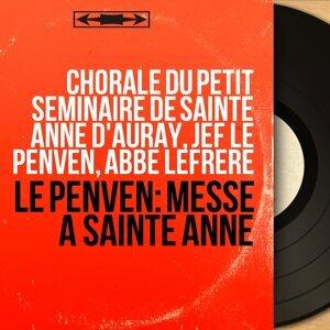 Chorale du Petit séminaire de sainte Anne d'Auray, Jef Le Penven, Abbé Lefrère 歌手頭像