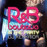 R&B Boutique - In The Party (Mixed by DJ Kenkaida)