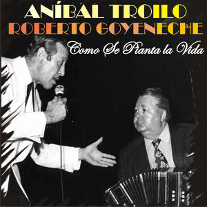 Aníbal Troilo y Roberto Goyeneche