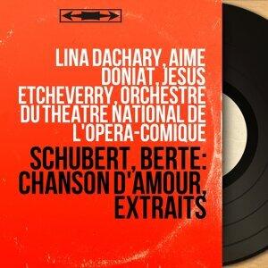 Lina Dachary, Aimé Doniat, Jésus Etcheverry, Orchestre du Théâtre national de l'Opéra-Comique 歌手頭像