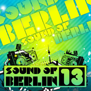 Sound of Berlin 13 - The Finest Club Sounds Selection of House, Electro, Minimal and Techno 歌手頭像