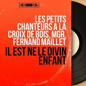 Les Petits Chanteurs à la croix de bois, Mgr. Fernand Maillet 歌手頭像