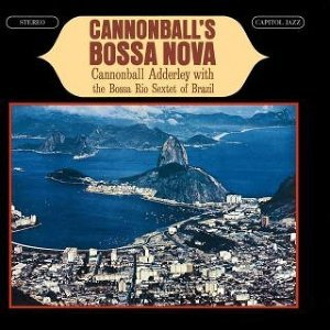 Cannonball Adderley And The Bossa Rio Sextet