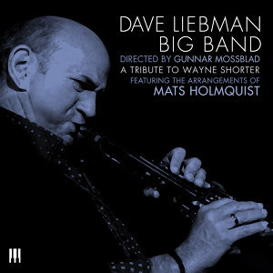 Dave Liebman Big Band, Directed by Gunnar Mossblad 歌手頭像