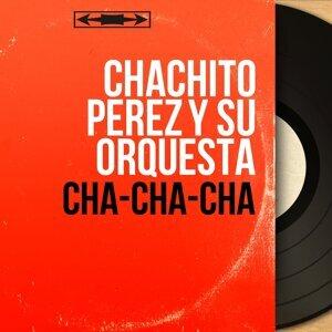 Chachito Perez y Su Orquesta 歌手頭像