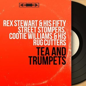 Rex Stewart & His Fifty Street Stompers, Cootie Williams & His Rug Cutters 歌手頭像