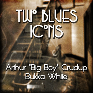 Arthur 'Big Boy' Crudup|Bukka White 歌手頭像