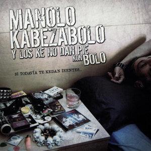 Manolo Kabezabolo y Los Ke No Dan Pie Kon Bolo