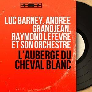 Luc Barney, Andrée Grandjean, Raymond Lefevre et son orchestre 歌手頭像
