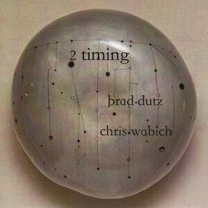 Brad Dutz, Chris Wabich